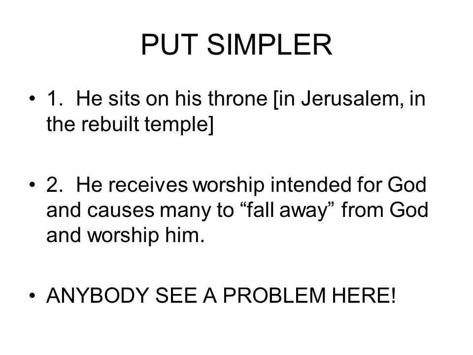 PUT SIMPLER 1.He sits on his throne [in Jerusalem, in the rebuilt temple] 2.He receives worship intended for God and causes many to fall away from God and worship him.