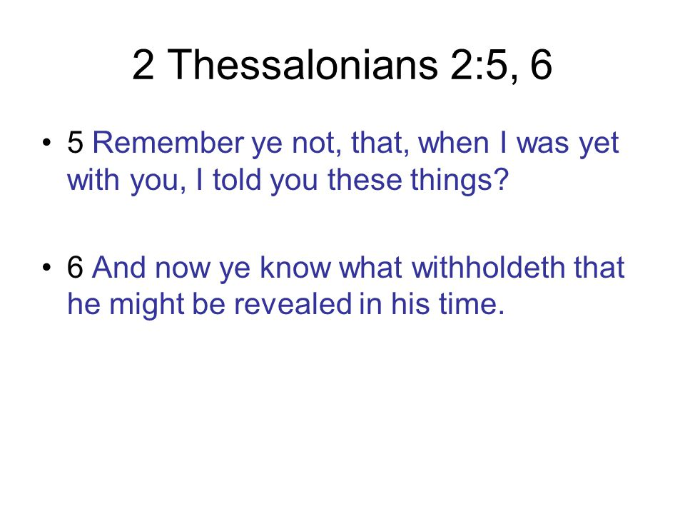2 Thessalonians 2:5, 6 5 Remember ye not, that, when I was yet with you, I told you these things.