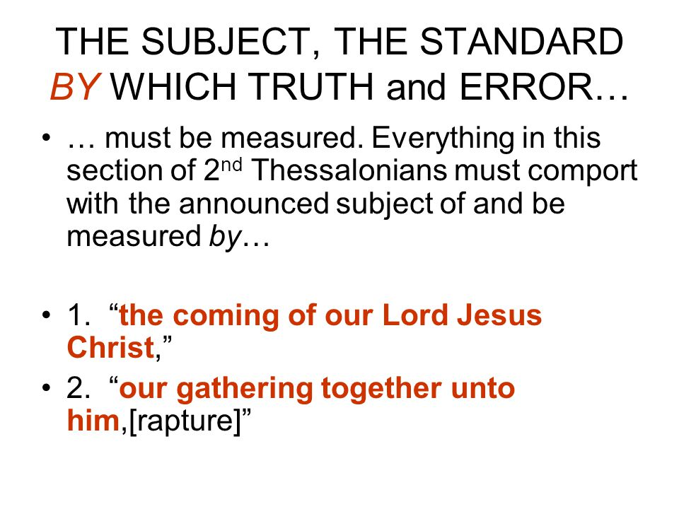THE SUBJECT, THE STANDARD BY WHICH TRUTH and ERROR… … must be measured.