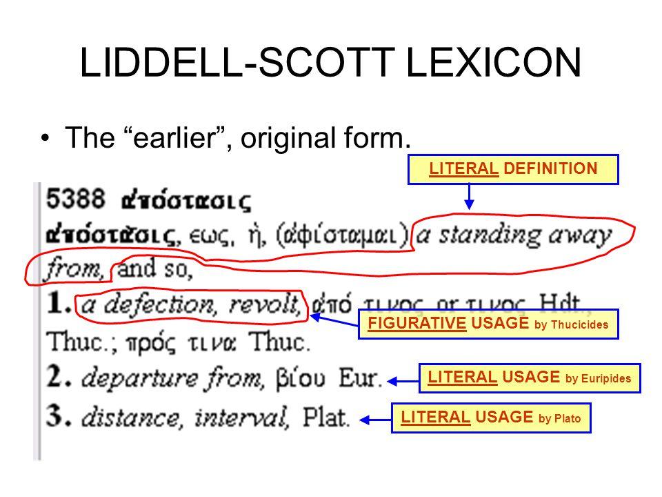 LIDDELL-SCOTT LEXICON The earlier , original form.