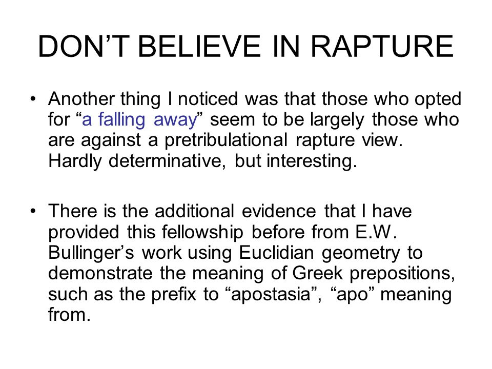 DON'T BELIEVE IN RAPTURE Another thing I noticed was that those who opted for a falling away seem to be largely those who are against a pretribulational rapture view.