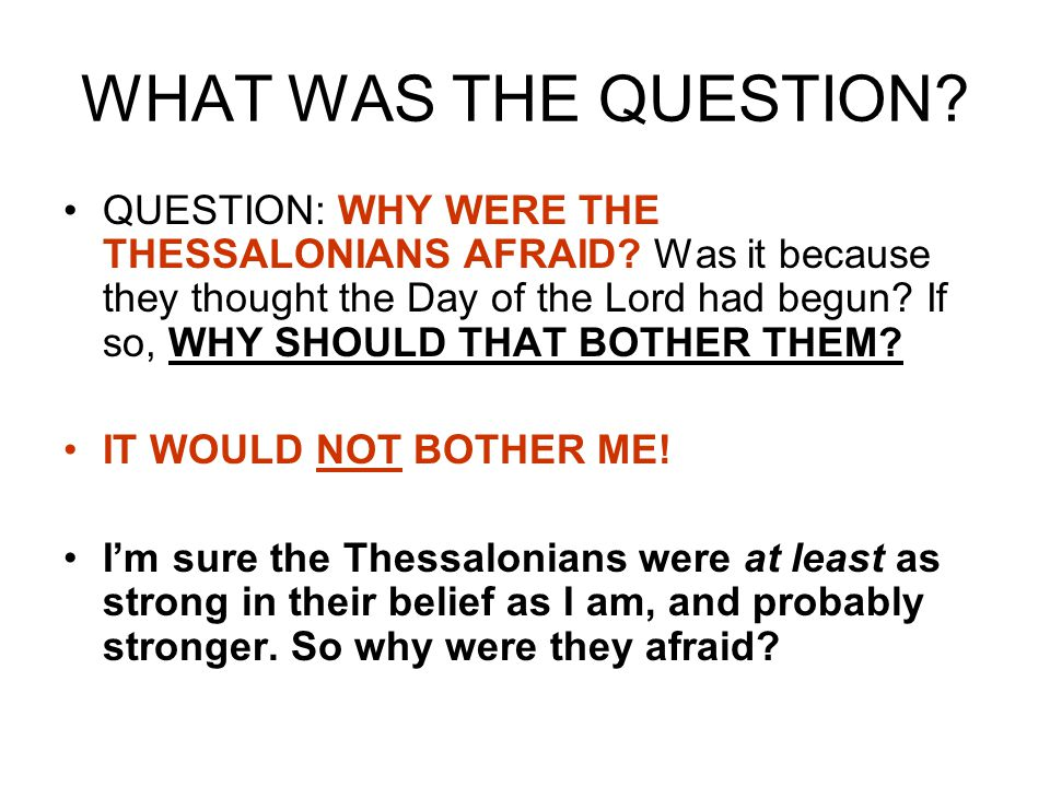 WHAT WAS THE QUESTION.QUESTION: WHY WERE THE THESSALONIANS AFRAID.