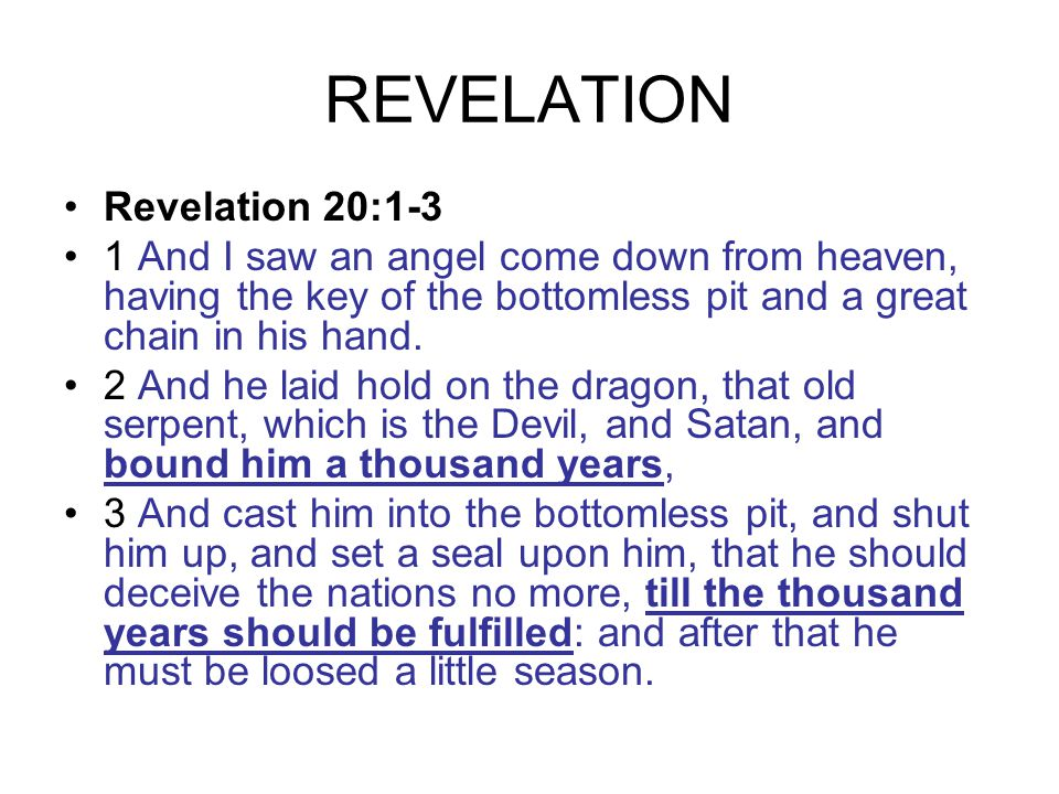 REVELATION Revelation 20:1-3 1 And I saw an angel come down from heaven, having the key of the bottomless pit and a great chain in his hand.
