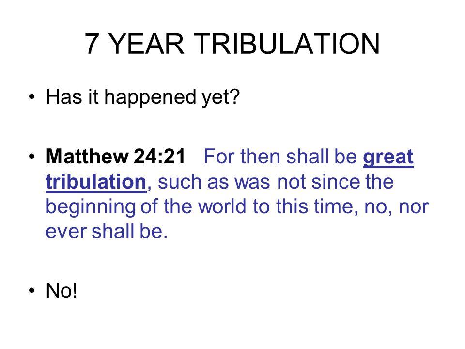 7 YEAR TRIBULATION Has it happened yet.