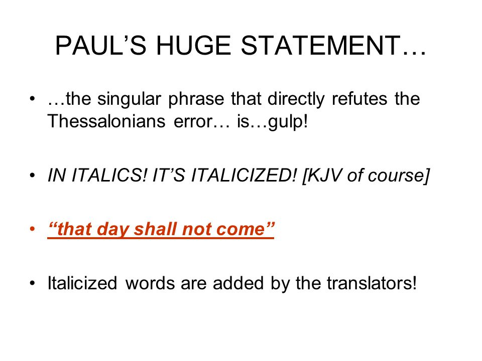PAUL'S HUGE STATEMENT… …the singular phrase that directly refutes the Thessalonians error… is…gulp.