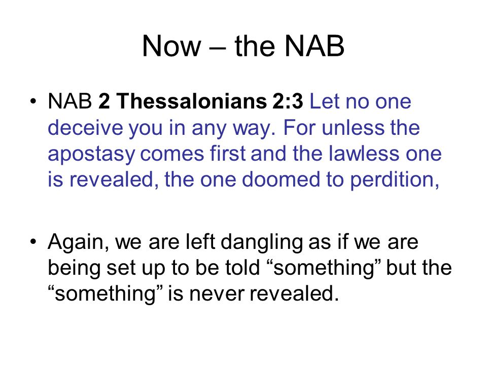 Now – the NAB NAB 2 Thessalonians 2:3 Let no one deceive you in any way.