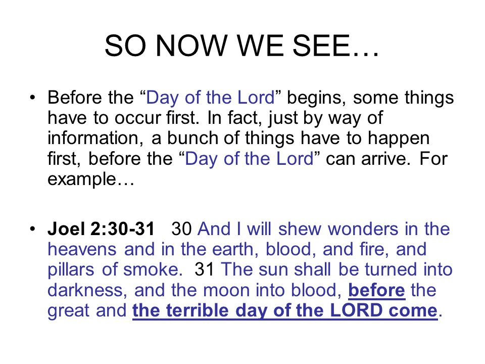SO NOW WE SEE… Before the Day of the Lord begins, some things have to occur first.