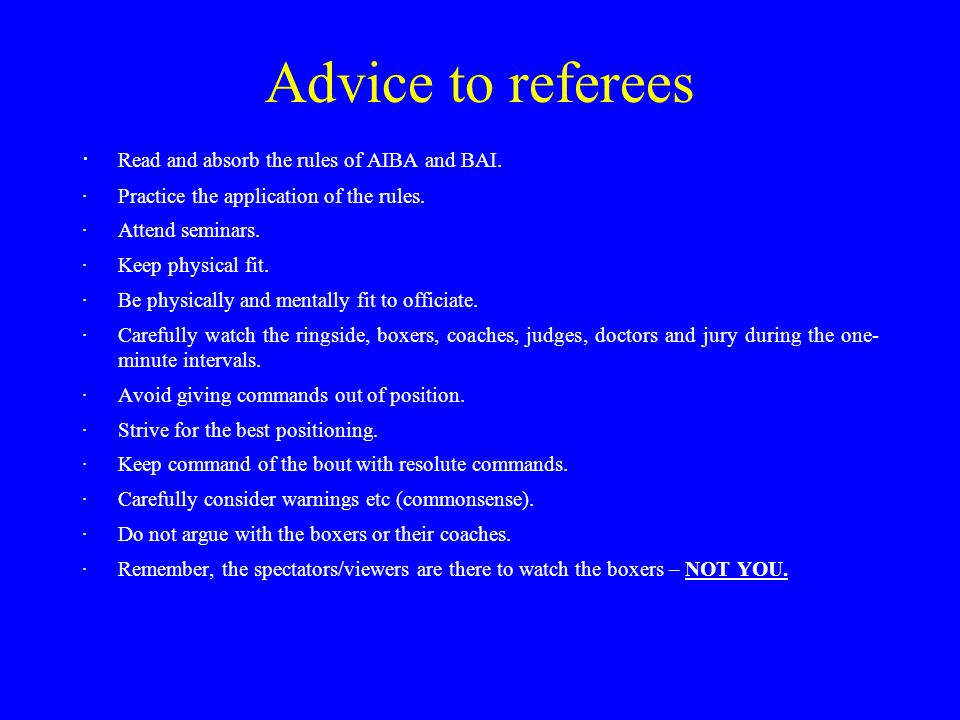 Advice to referees · Read and absorb the rules of AIBA and BAI.