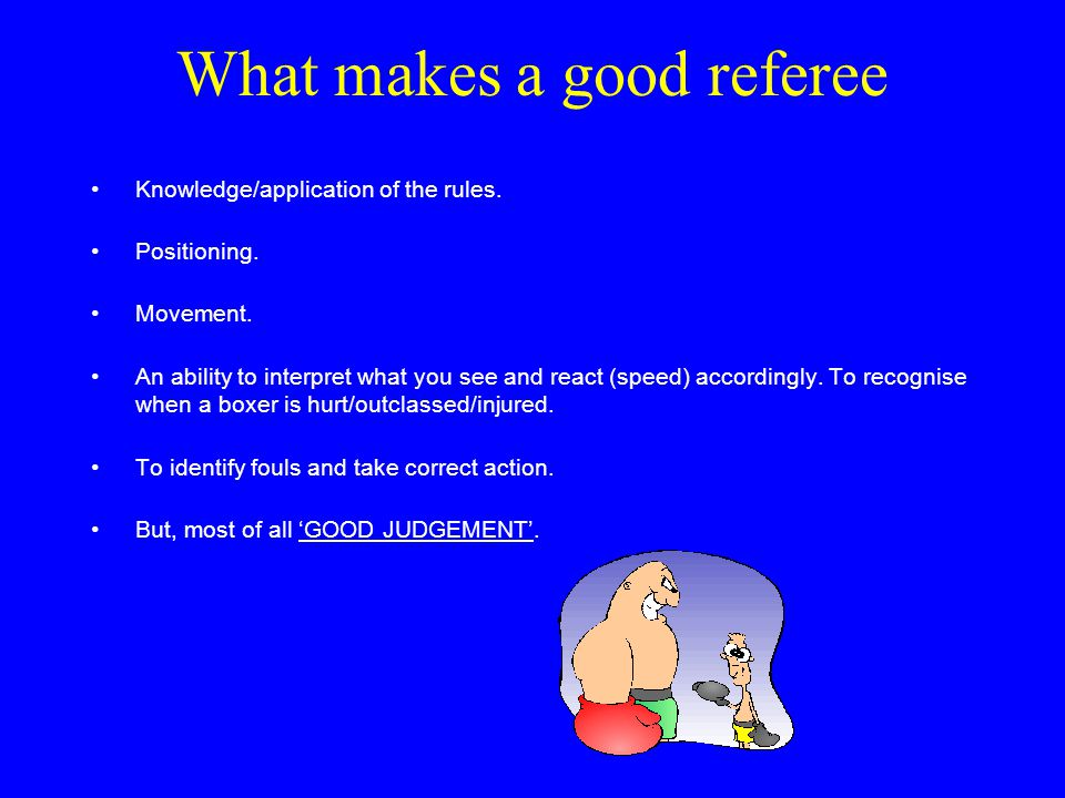 What makes a good referee Knowledge/application of the rules.