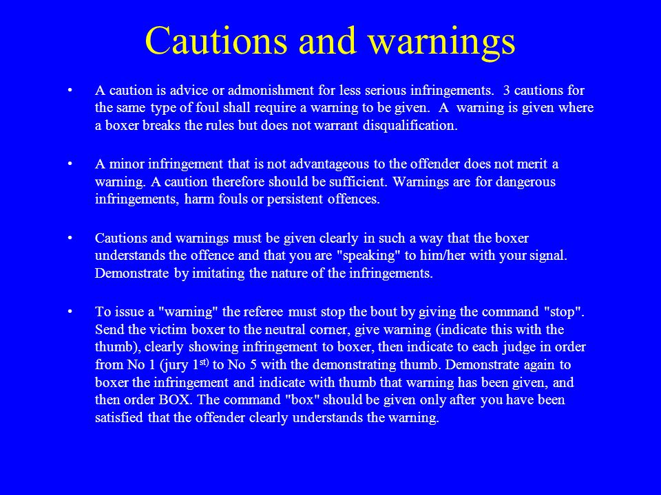 Cautions and warnings A caution is advice or admonishment for less serious infringements.