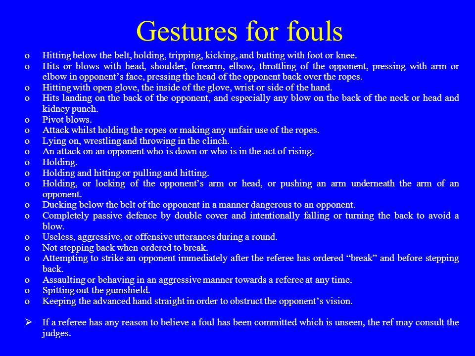 Gestures for fouls oHitting below the belt, holding, tripping, kicking, and butting with foot or knee.