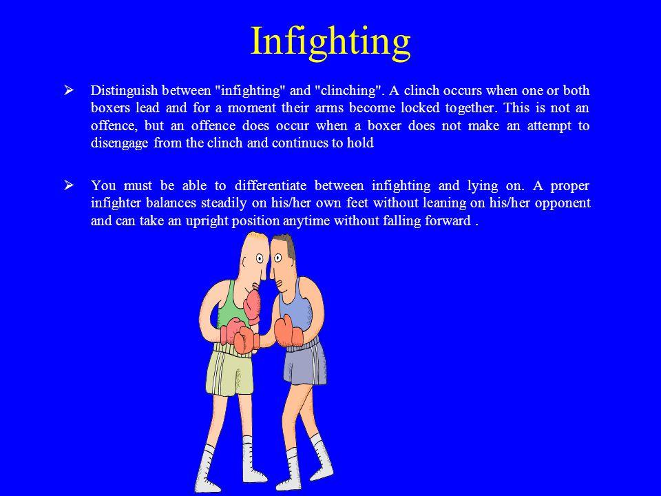 Infighting  Distinguish between infighting and clinching .