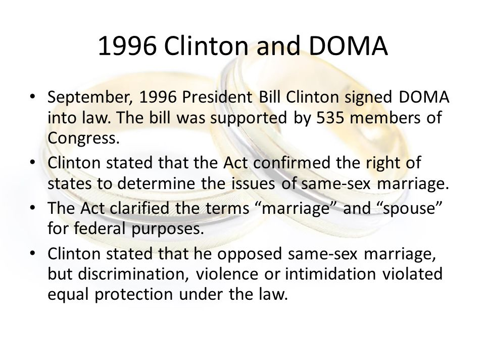 1996 Clinton and DOMA September, 1996 President Bill Clinton signed DOMA into law.