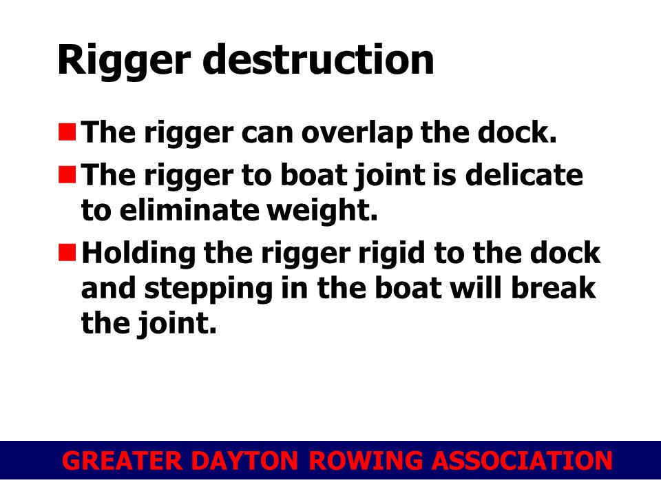 GREATER DAYTON ROWING ASSOCIATION Rigger destruction The rigger can overlap the dock.