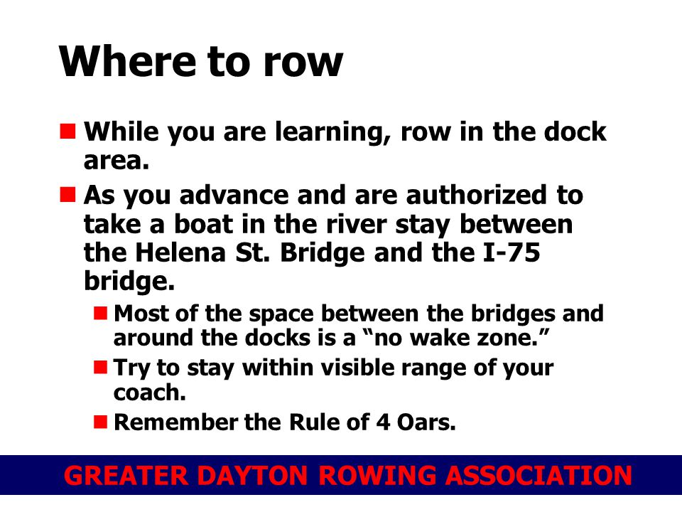GREATER DAYTON ROWING ASSOCIATION While you are learning, row in the dock area.
