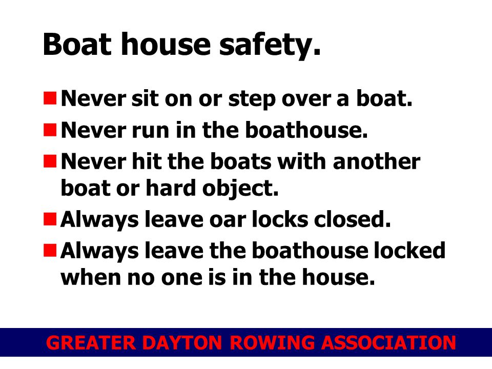GREATER DAYTON ROWING ASSOCIATION Boat house safety.