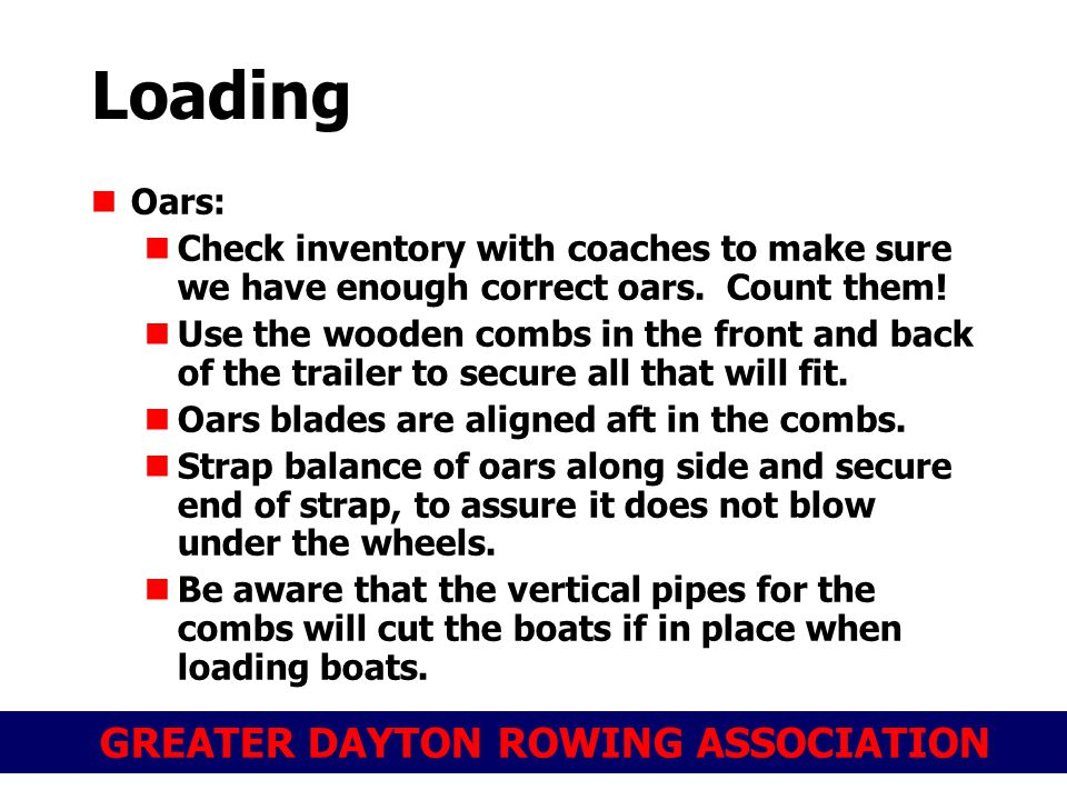 GREATER DAYTON ROWING ASSOCIATION Oars: Check inventory with coaches to make sure we have enough correct oars. Count them! Use the wooden combs in the