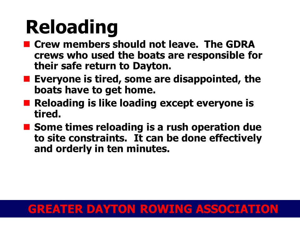 GREATER DAYTON ROWING ASSOCIATION Reloading Crew members should not leave. The GDRA crews who used the boats are responsible for their safe return to
