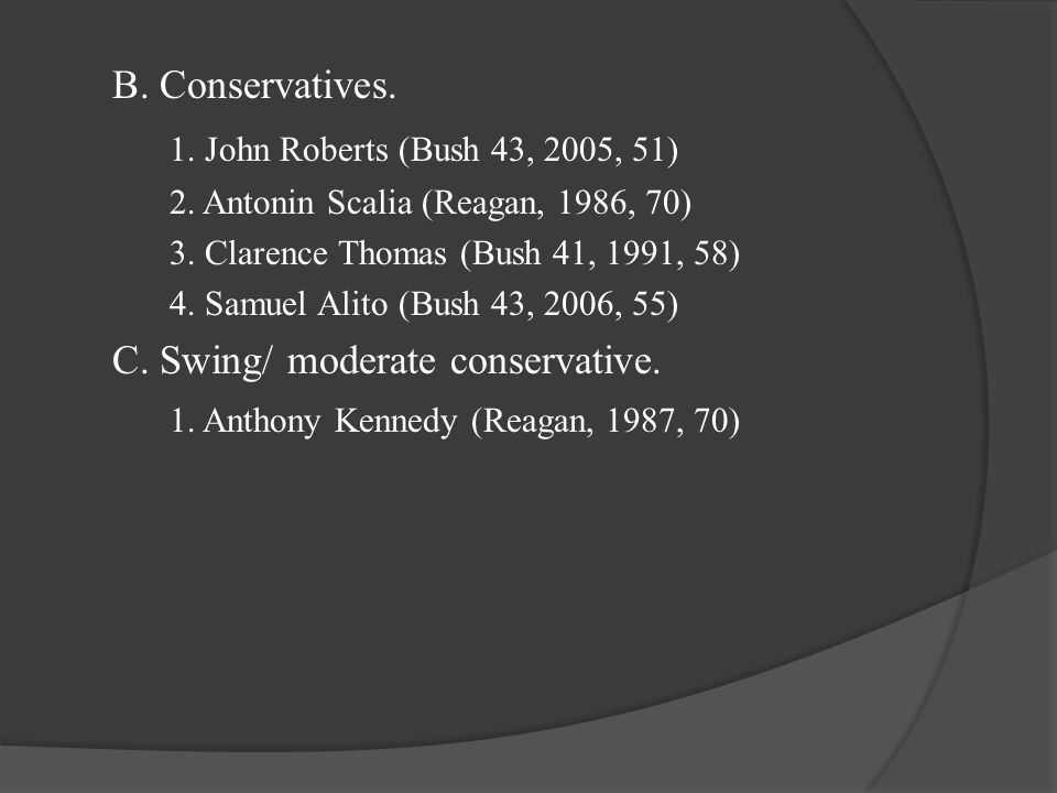B. Conservatives. 1. John Roberts (Bush 43, 2005, 51) 2.