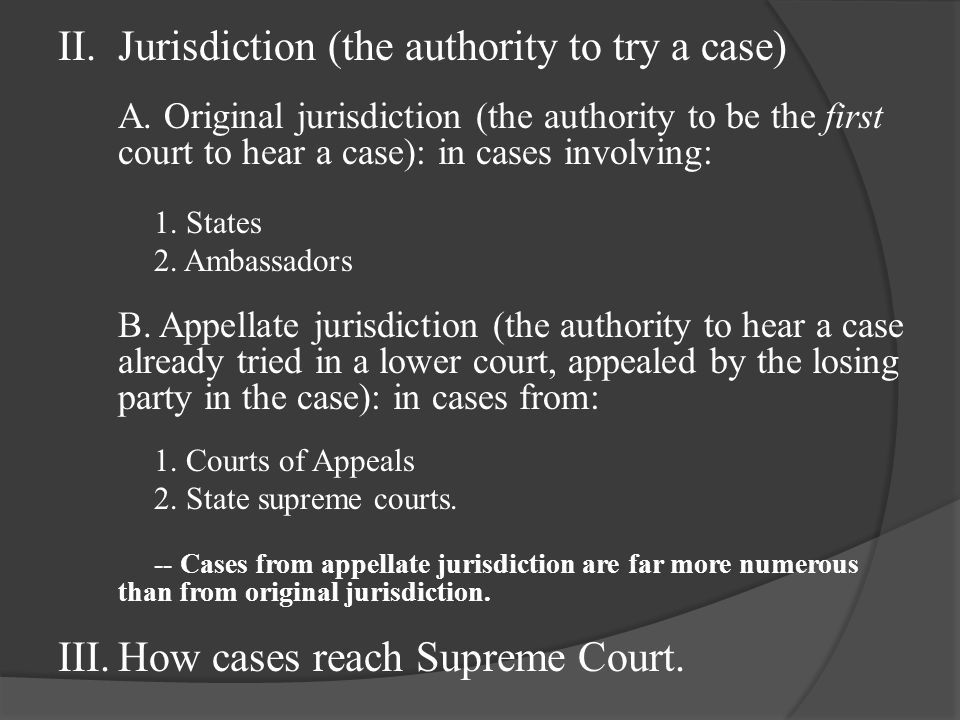 II.Jurisdiction (the authority to try a case) A. Original jurisdiction (the authority to be the first court to hear a case): in cases involving: 1. St