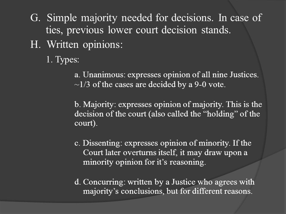 G. Simple majority needed for decisions. In case of ties, previous lower court decision stands.