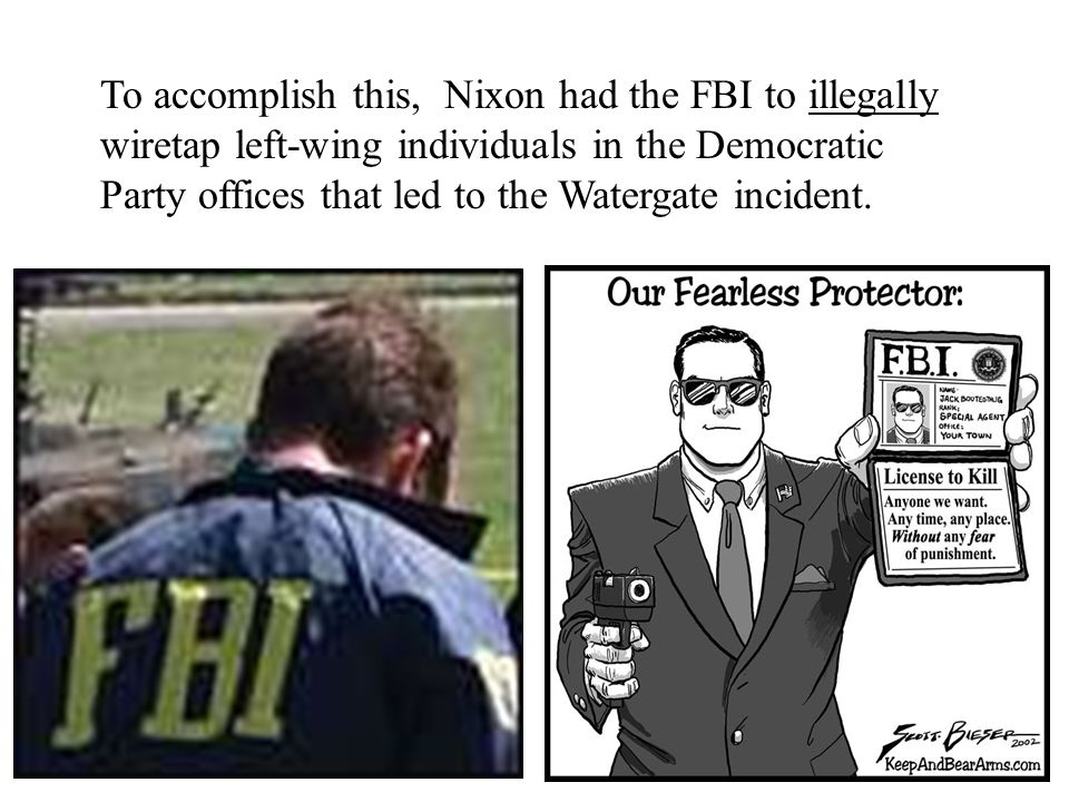 To accomplish this, Nixon had the FBI to illegally wiretap left-wing individuals in the Democratic Party offices that led to the Watergate incident.