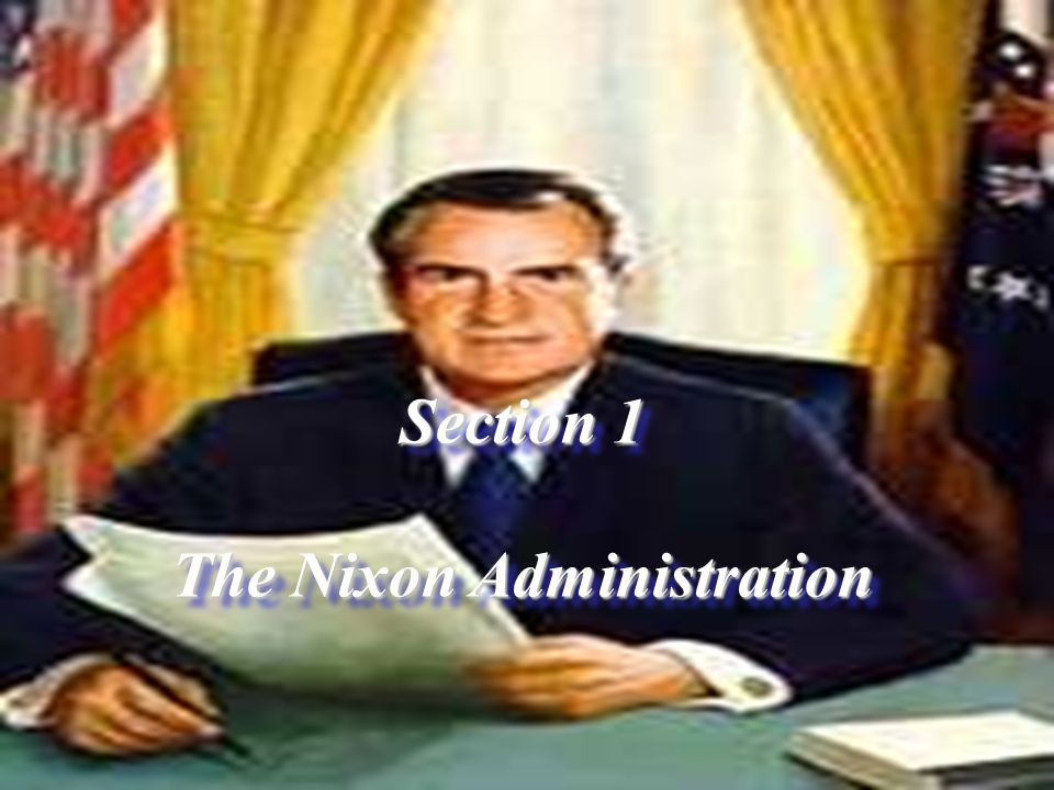 Section 1 The Nixon Administration Section 1 The Nixon Administration