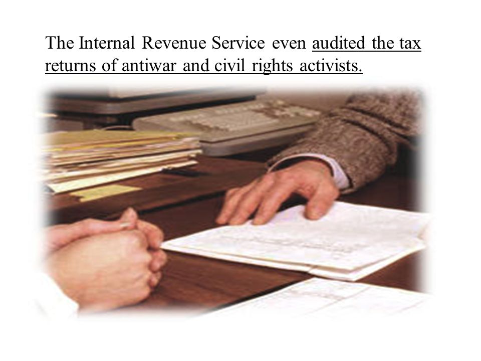 The Internal Revenue Service even audited the tax returns of antiwar and civil rights activists.