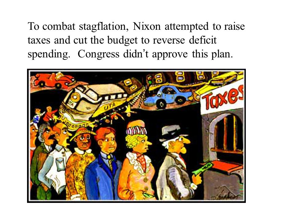 To combat stagflation, Nixon attempted to raise taxes and cut the budget to reverse deficit spending.