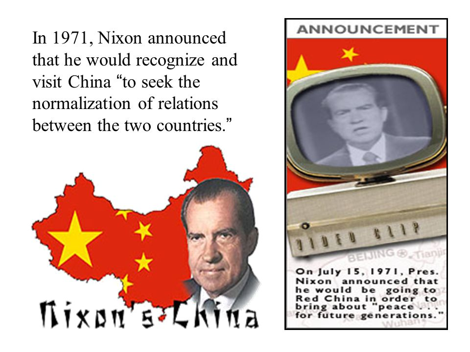 In 1971, Nixon announced that he would recognize and visit China to seek the normalization of relations between the two countries.