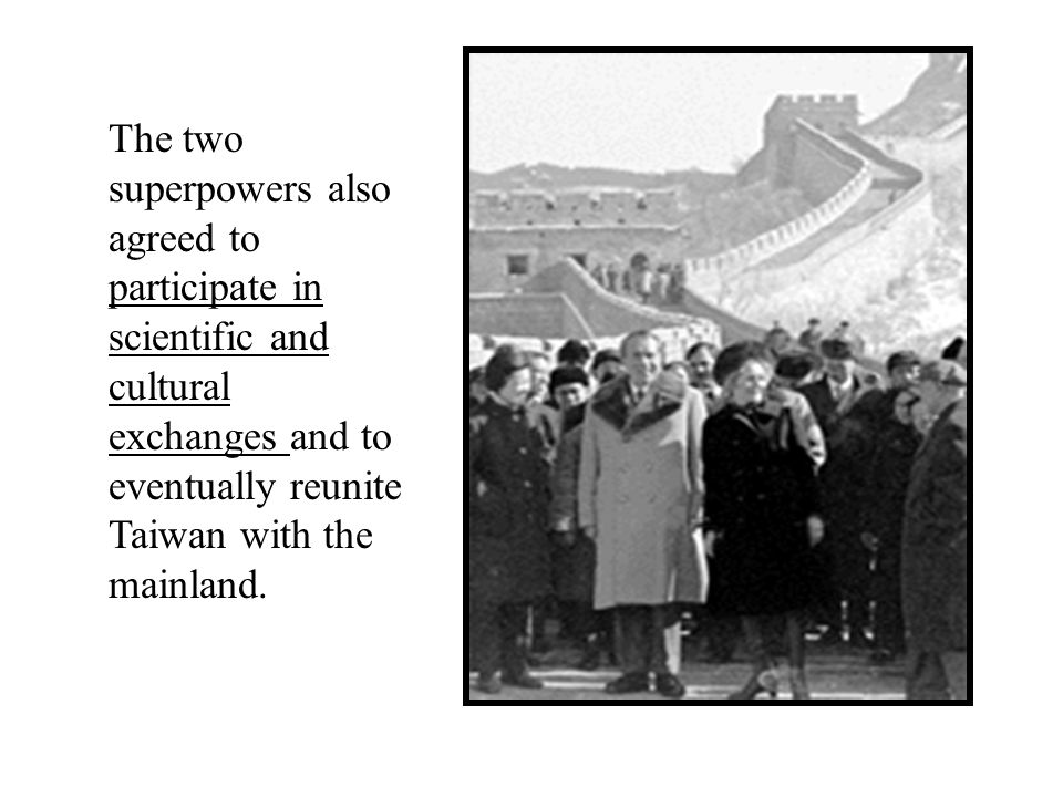 The two superpowers also agreed to participate in scientific and cultural exchanges and to eventually reunite Taiwan with the mainland.