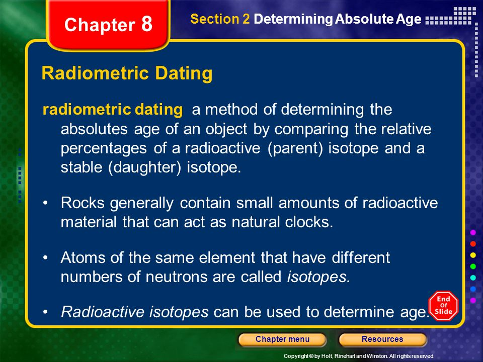 Copyright © by Holt, Rinehart and Winston. All rights reserved. ResourcesChapter menu Section 2 Determining Absolute Age Chapter 8 Radiometric Dating
