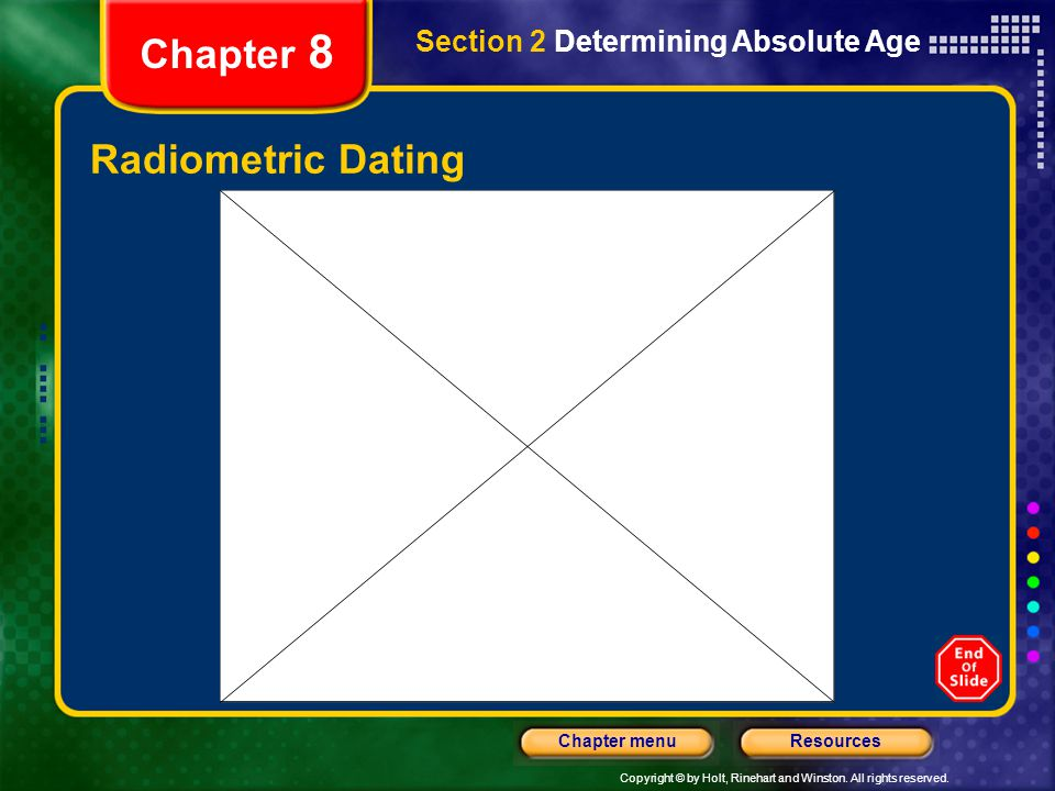 Copyright © by Holt, Rinehart and Winston. All rights reserved. ResourcesChapter menu Chapter 8 Radiometric Dating Section 2 Determining Absolute Age