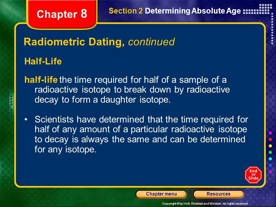 Copyright © by Holt, Rinehart and Winston. All rights reserved. ResourcesChapter menu Section 2 Determining Absolute Age Chapter 8 Radiometric Dating,