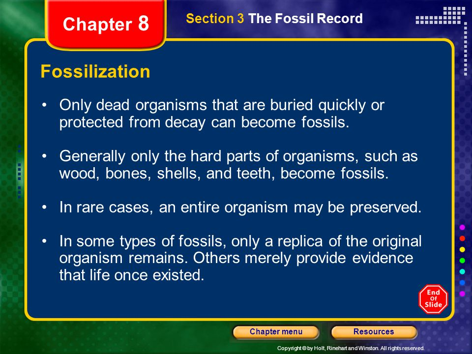 Copyright © by Holt, Rinehart and Winston. All rights reserved. ResourcesChapter menu Section 3 The Fossil Record Chapter 8 Fossilization Only dead or