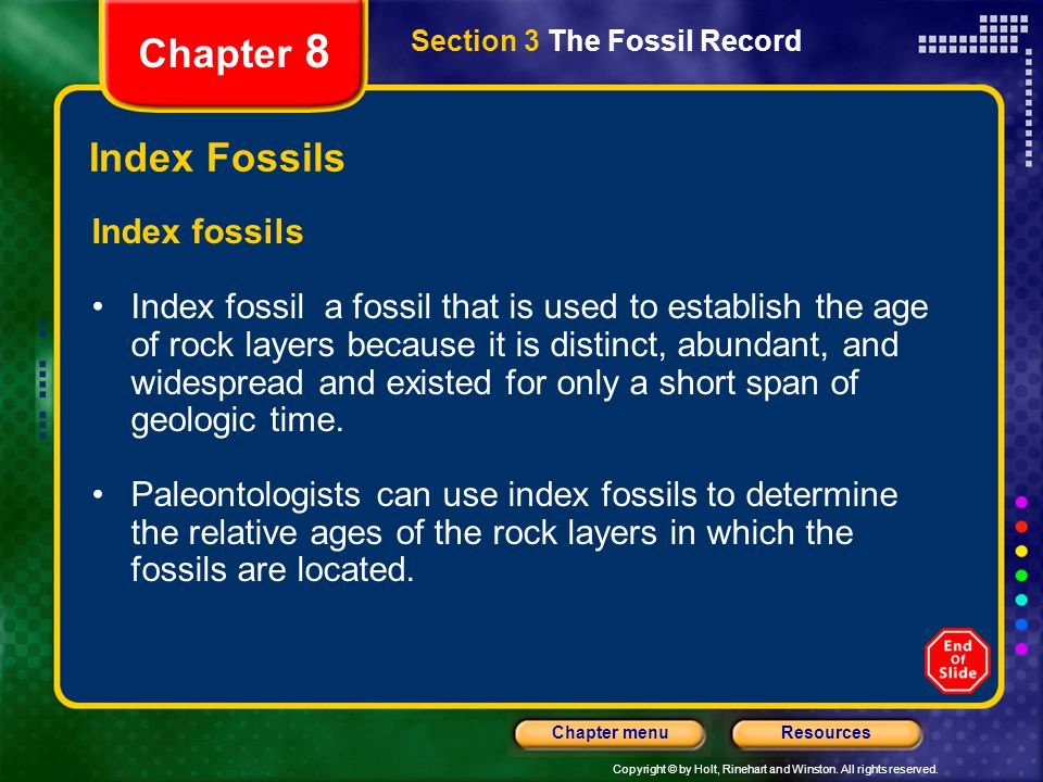 Copyright © by Holt, Rinehart and Winston. All rights reserved. ResourcesChapter menu Section 3 The Fossil Record Chapter 8 Index Fossils Index fossil