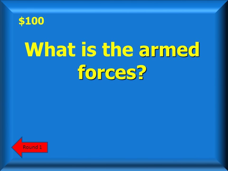 $100 Round 1 armed forces? What is the armed forces?