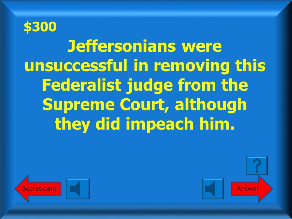 $300 ScoreboardAnswer Jefferson belonged to this political party.