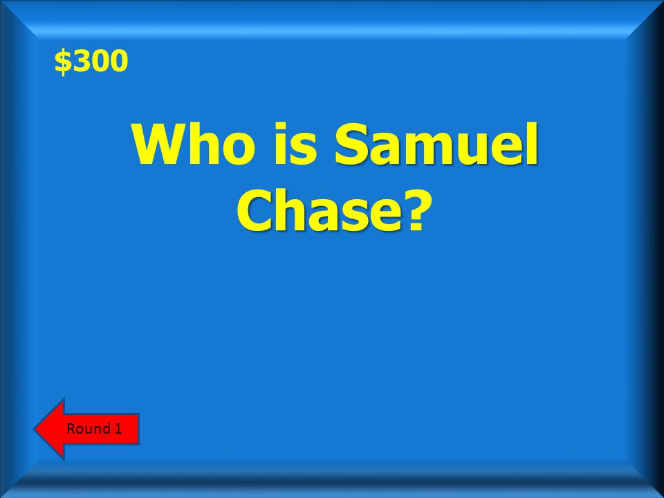 $300 Round 1 Samuel Chase Who is Samuel Chase?