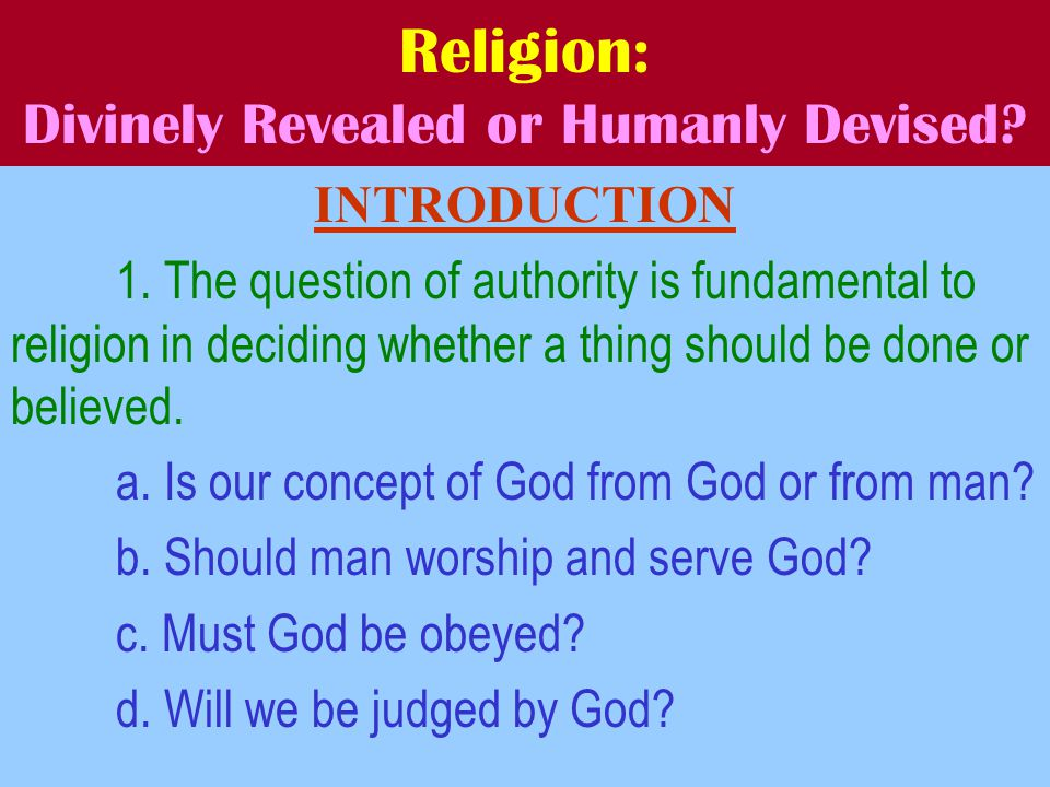 Religion: Divinely Revealed or Humanly Devised. INTRODUCTION 1.