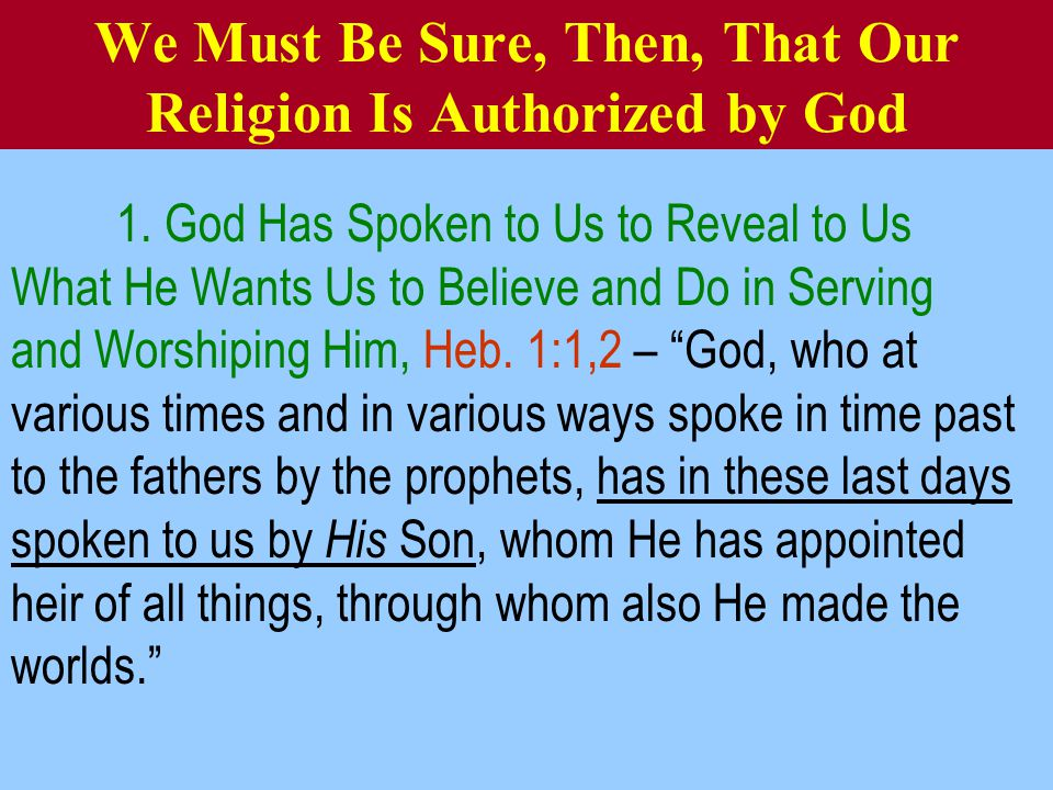 We Must Be Sure, Then, That Our Religion Is Authorized by God 1.
