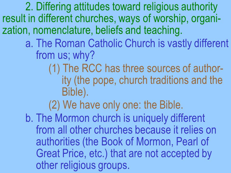 2. Differing attitudes toward religious authority result in different churches, ways of worship, organi- zation, nomenclature, beliefs and teaching. a