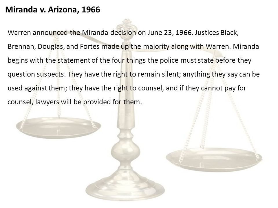 Miranda v. Arizona, 1966 Warren announced the Miranda decision on June 23, 1966.