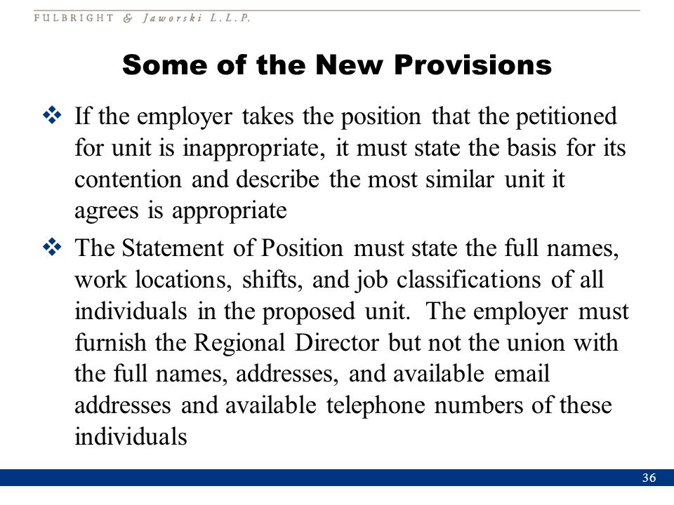 Some of the New Provisions  If the employer takes the position that the petitioned for unit is inappropriate, it must state the basis for its content