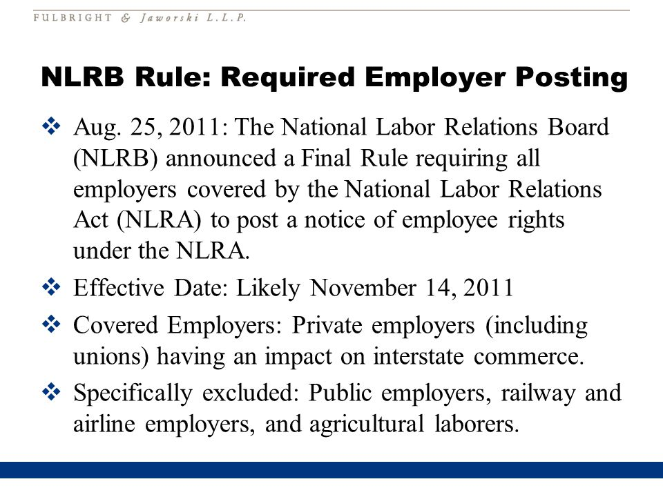 NLRB Rule: Required Employer Posting  Aug. 25, 2011: The National Labor Relations Board (NLRB) announced a Final Rule requiring all employers covered