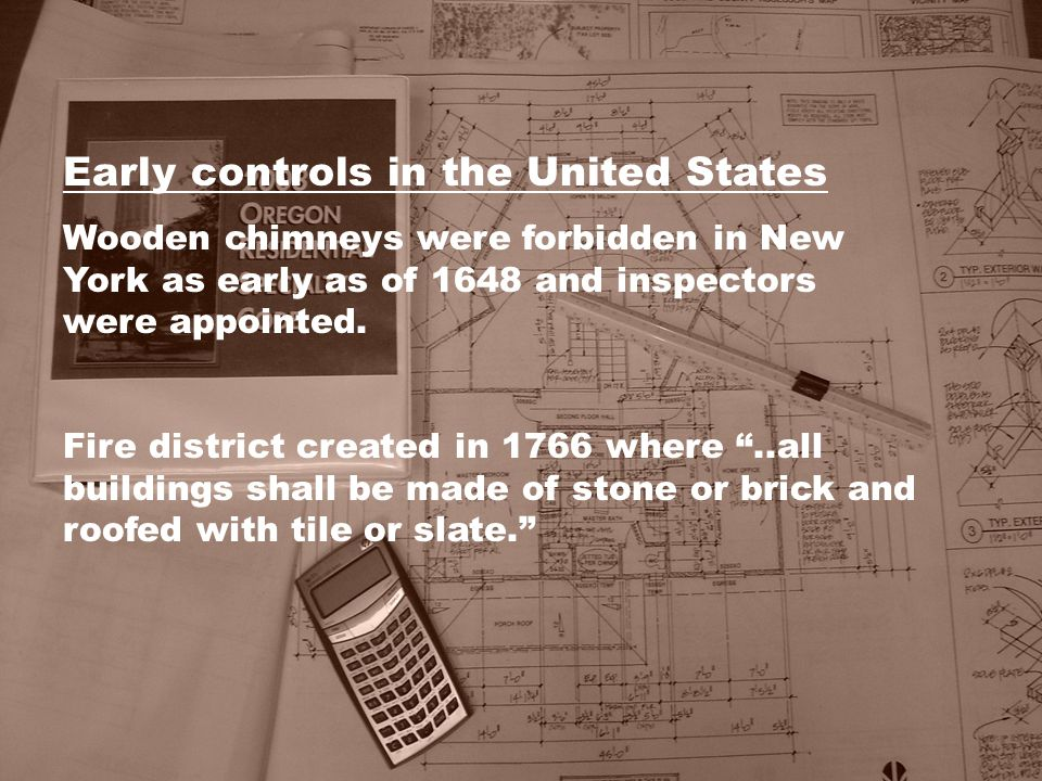 Early controls in the United States Wooden chimneys were forbidden in New York as early as of 1648 and inspectors were appointed. Fire district create