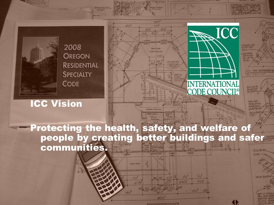 ICC Vision Protecting the health, safety, and welfare of people by creating better buildings and safer communities.
