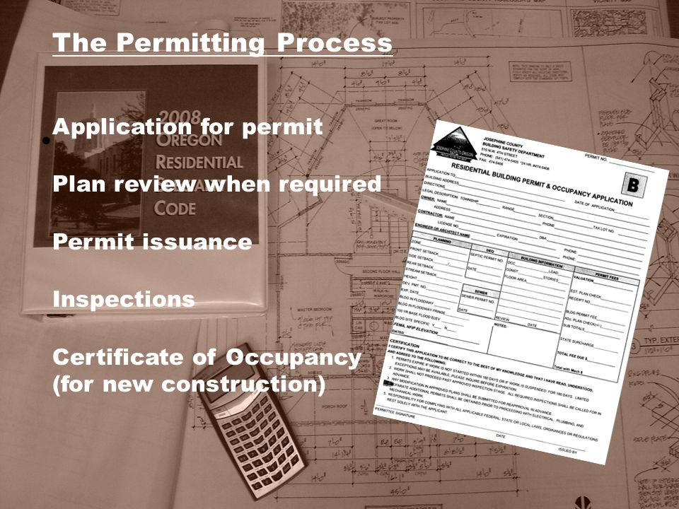 The Permitting Process Application for permit Plan review when required Permit issuance Inspections Certificate of Occupancy (for new construction)