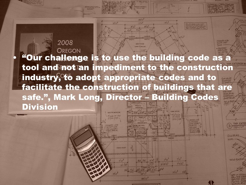 """""""Our challenge is to use the building code as a tool and not an impediment to the construction industry, to adopt appropriate codes and to facilitate"""