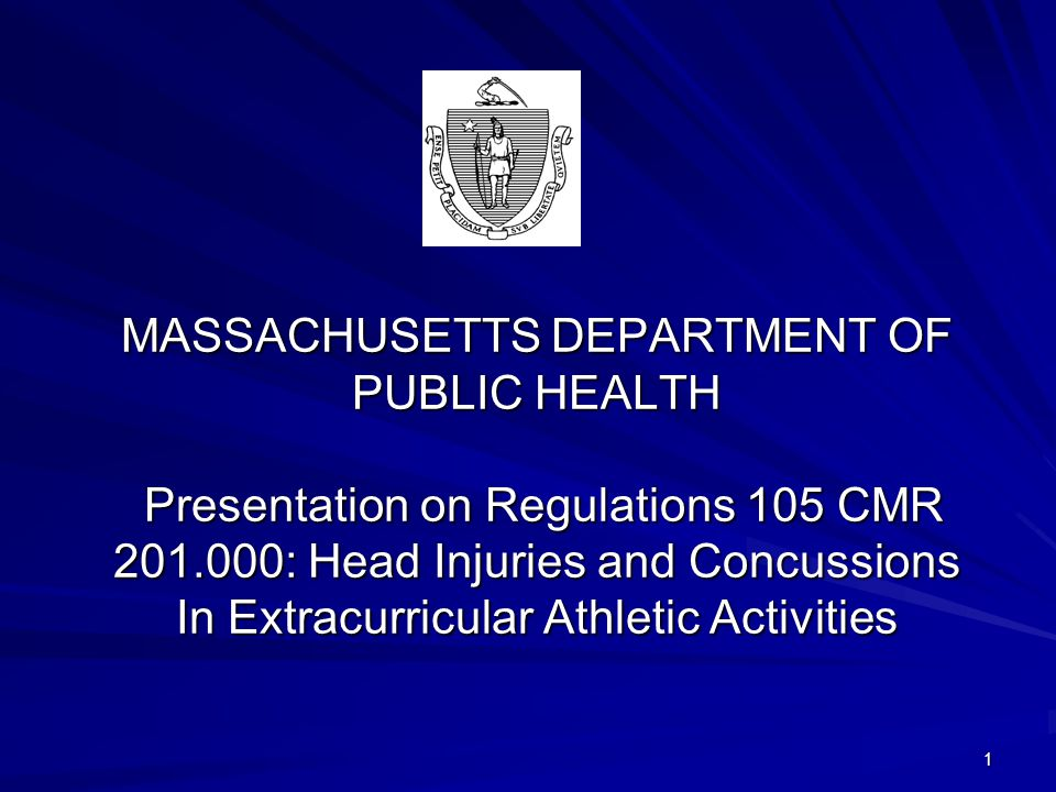 1 MASSACHUSETTS DEPARTMENT OF PUBLIC HEALTH Presentation on Regulations 105 CMR 201.000: Head Injuries and Concussions In Extracurricular Athletic Act